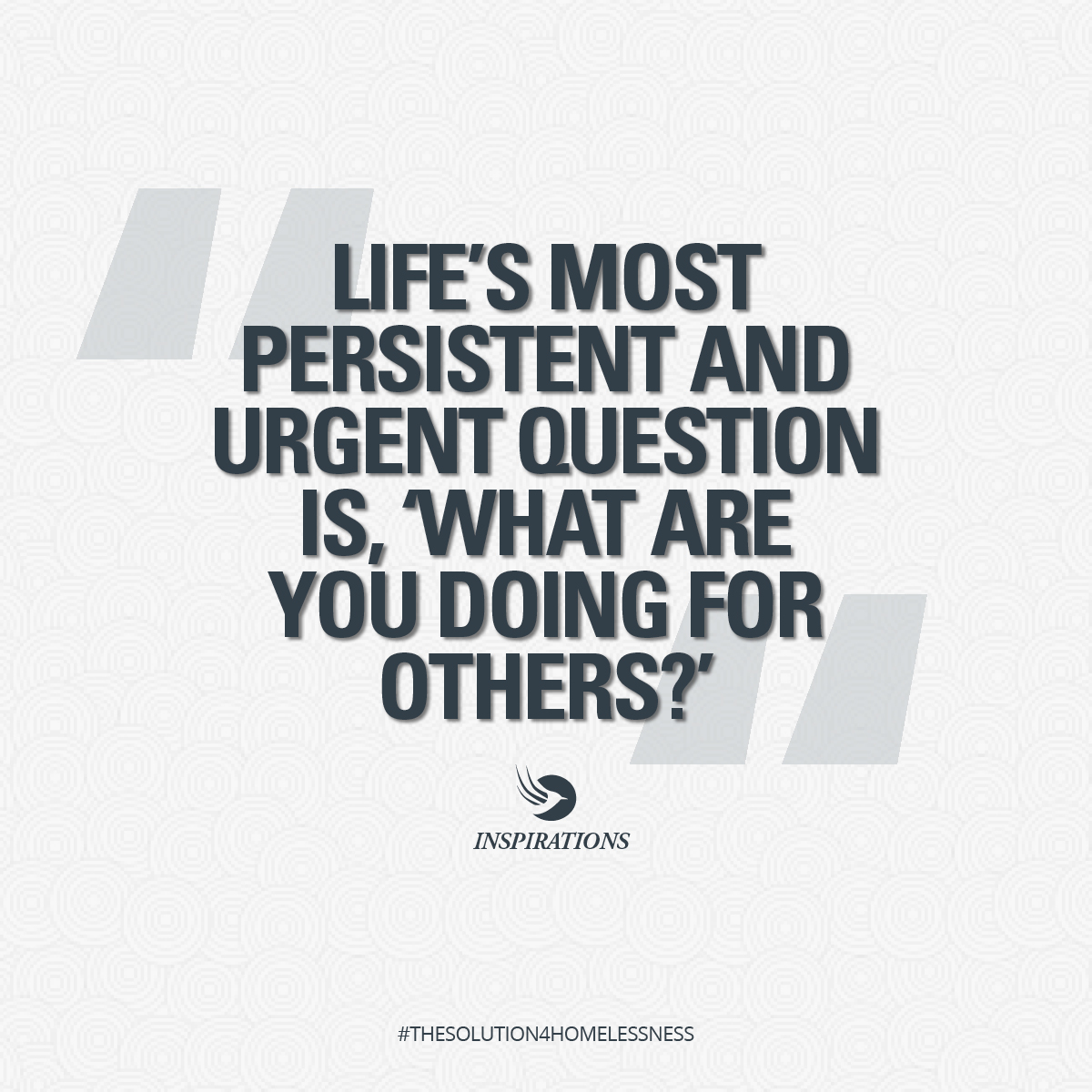 Life's most persistent and urgent question is, 'What are you doing for others?'